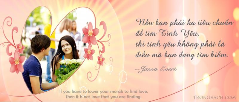 Nếu bạn phải hạ tiêu chuẩn để tìm tình yêu, thì tình yêu không phải là điều mà bạn đang tìm kiếm. --Jason Evert